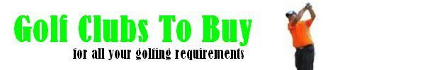 Golf Clubs To Buy